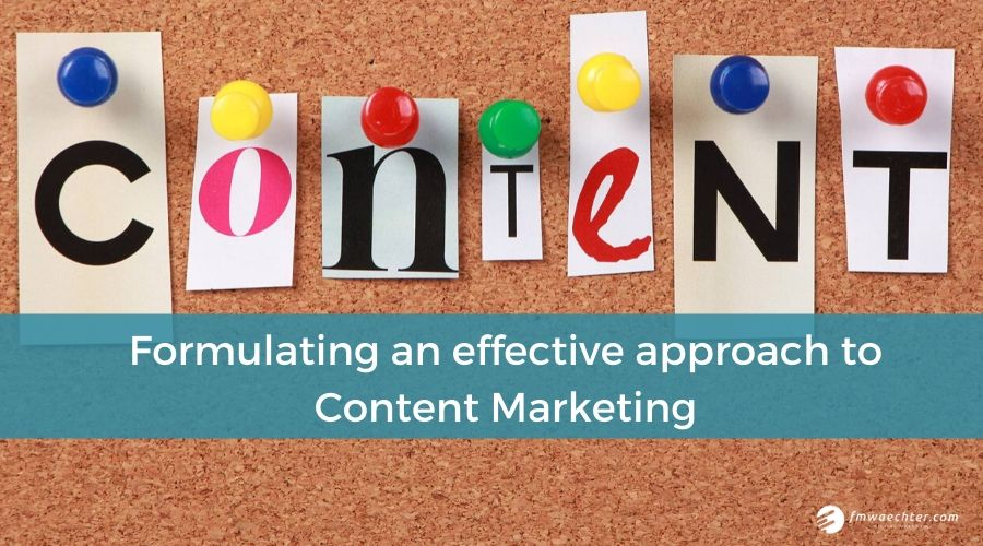 Formulating an effective approach to Content Marketing