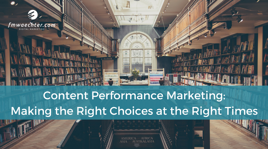 Content Performance Marketing: Making the Right Choices at the Right Times