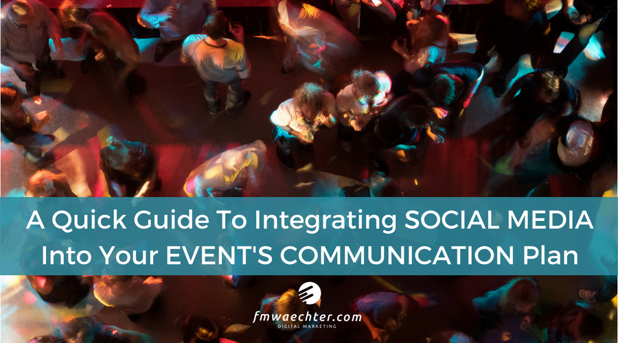 A Quick Guide To Integrating Social Media Into Your Event Communication Plan