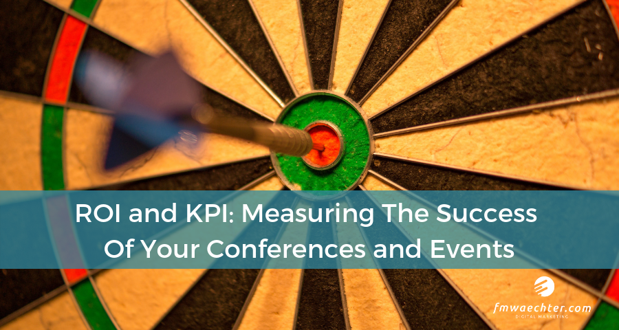 ROI and KPI: Measuring The Success Of Your Conferences and Events