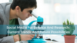 Social Media For Science And Research_ Current Trends And Future Possibilities