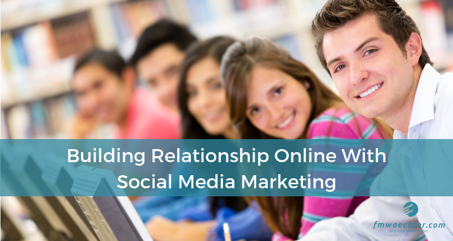Building Relationship Online With Social Media Marketing