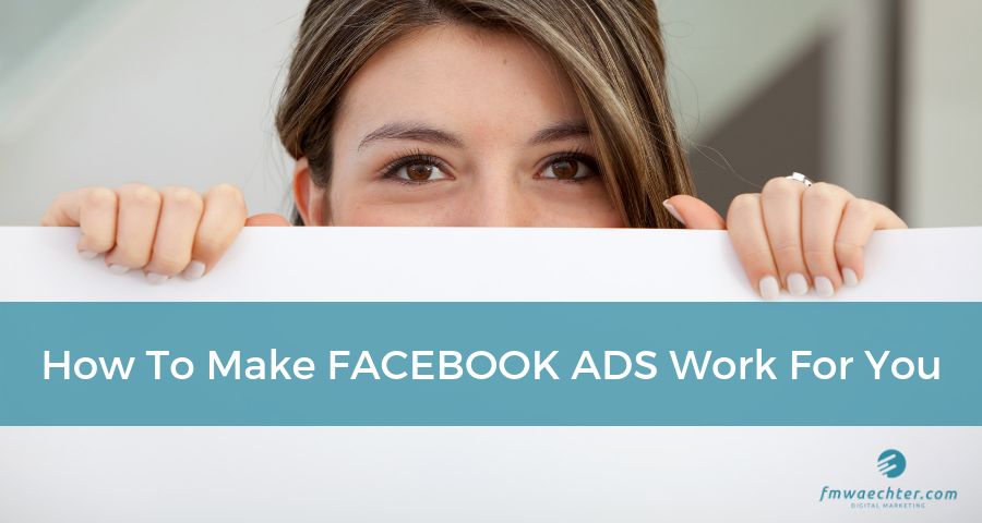 How To Make Facebook Ads Work For You