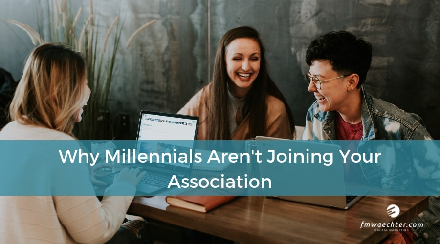 Why Millennials Aren't Joining Your Association