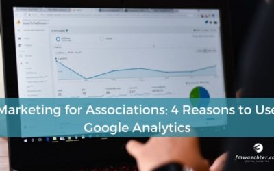 Marketing for Associations: 4 Reasons to Use Google Analytics