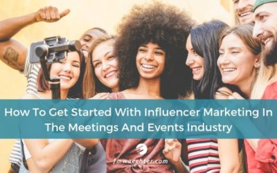 How To Get Started With Influencer Marketing In The Meetings And Events Industry
