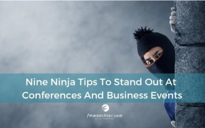 Nine Ninja Tips To Stand Out At Conferences And Business Events