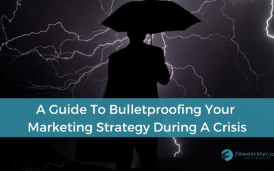 A Guide To Bulletproofing Your Marketing Strategy During A Crisis